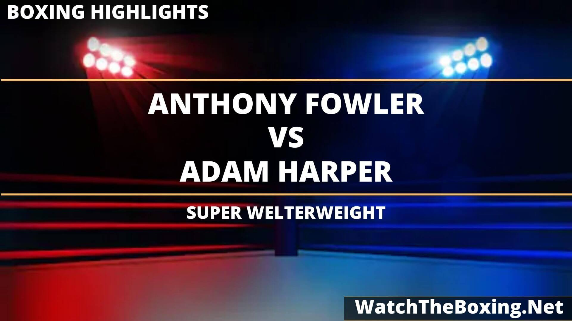 Anthony Fowler Vs Adam Harper Highlights 2020 Super Welterweight
