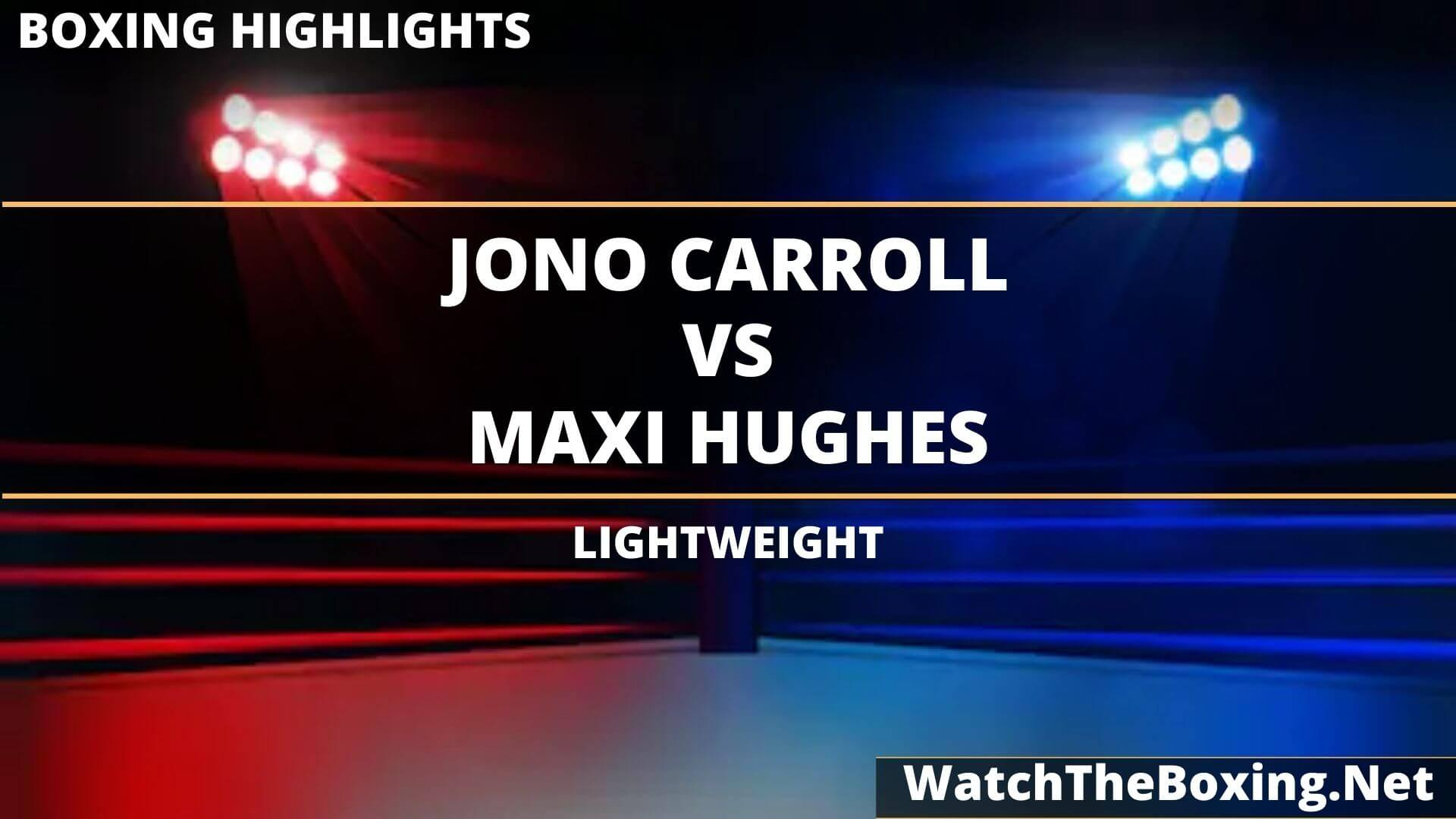 Jono Carroll Vs Maxi Hughes Highlights 2020 Lightweight