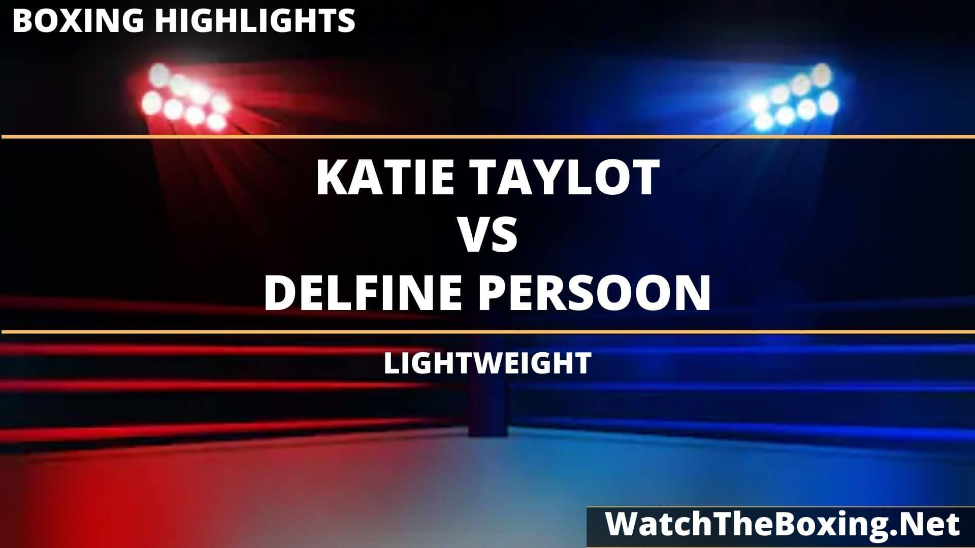 Katie Taylor Vs Delfine Persoon Highlights 2020 Lightweight