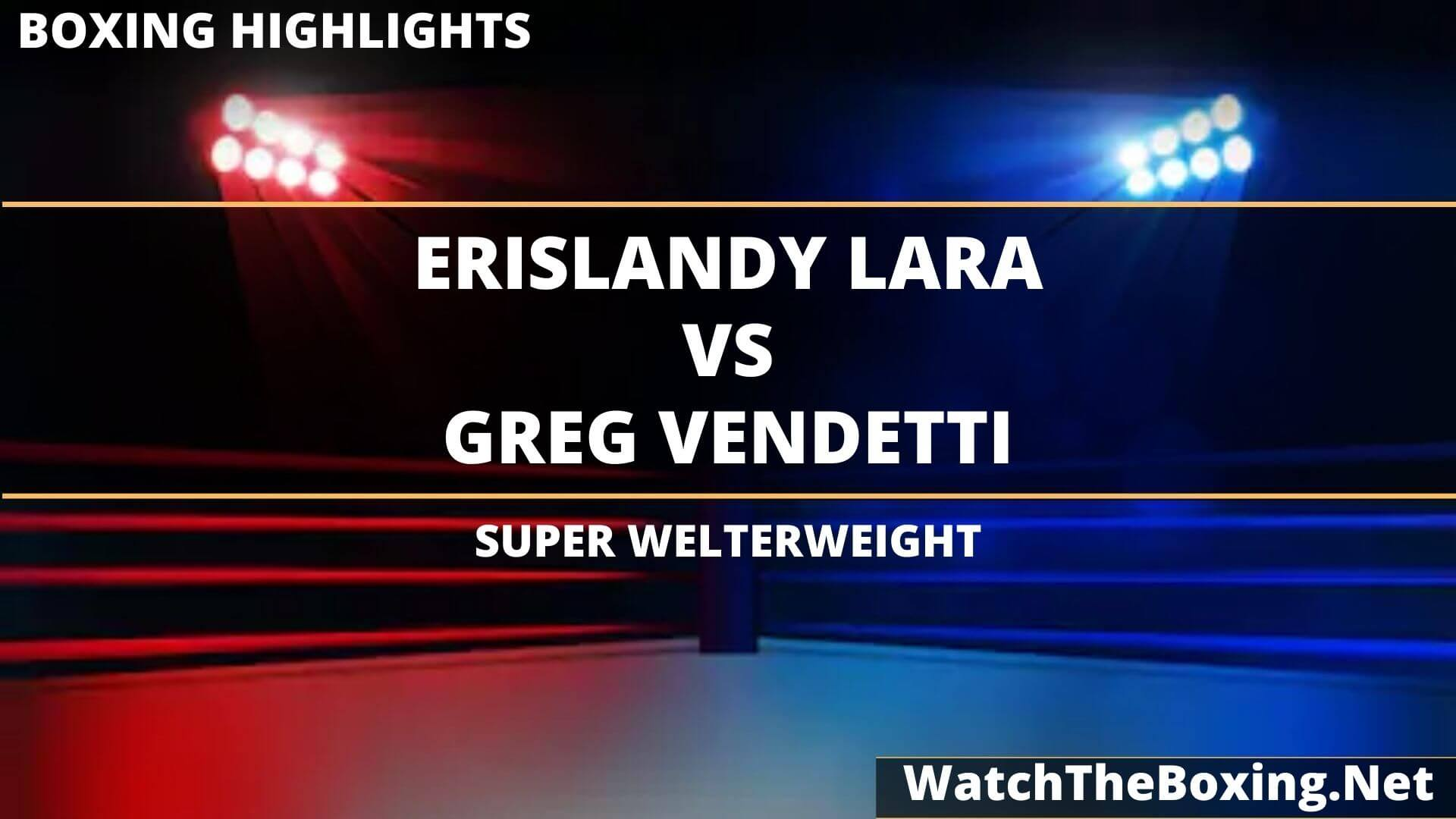 Erislandy Lara Vs Greg Vendetti Highlights 2020