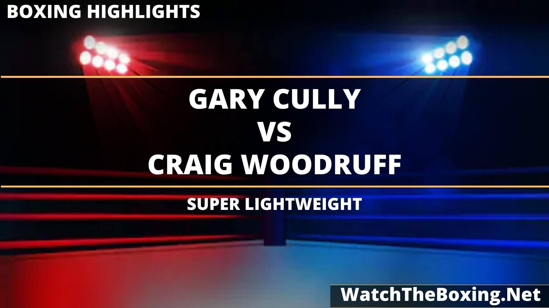Gary Cully Vs Craig Woodruff Highlights 2020