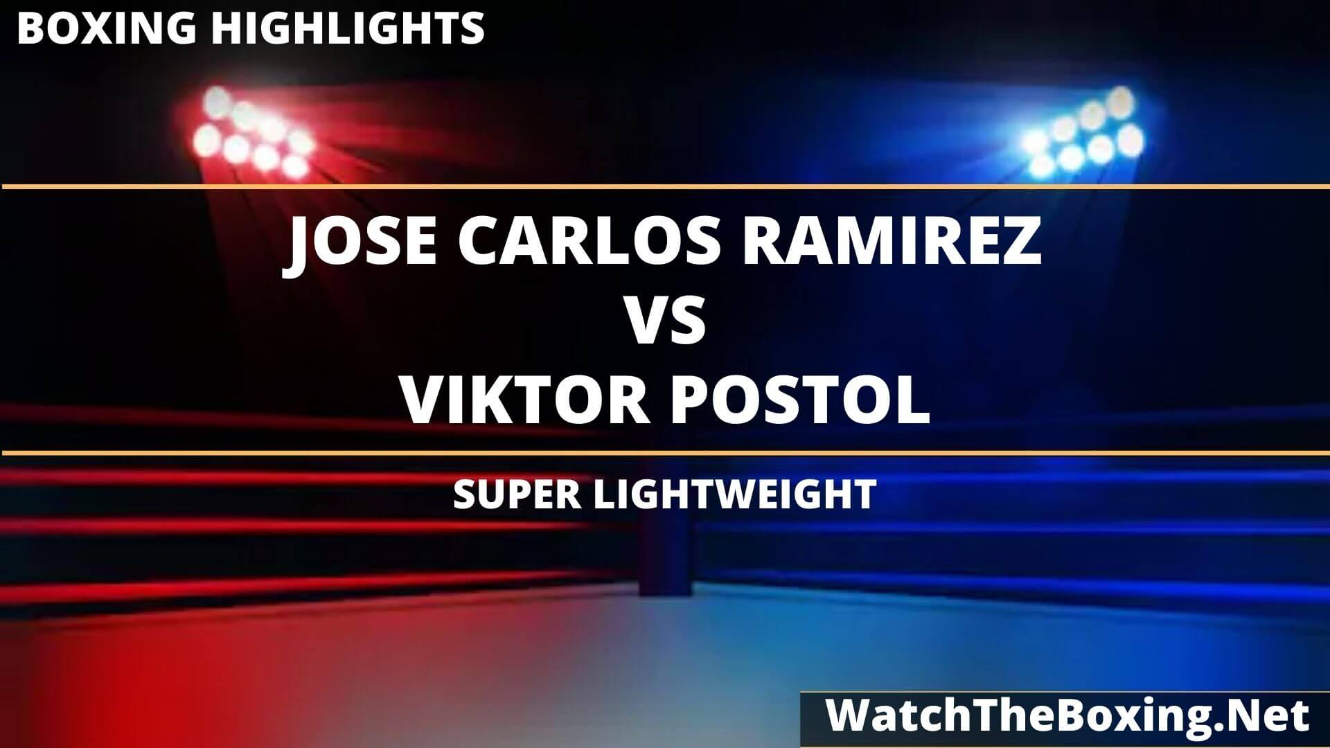 Jose Ramirez Vs Viktor Postol Highlights 2020