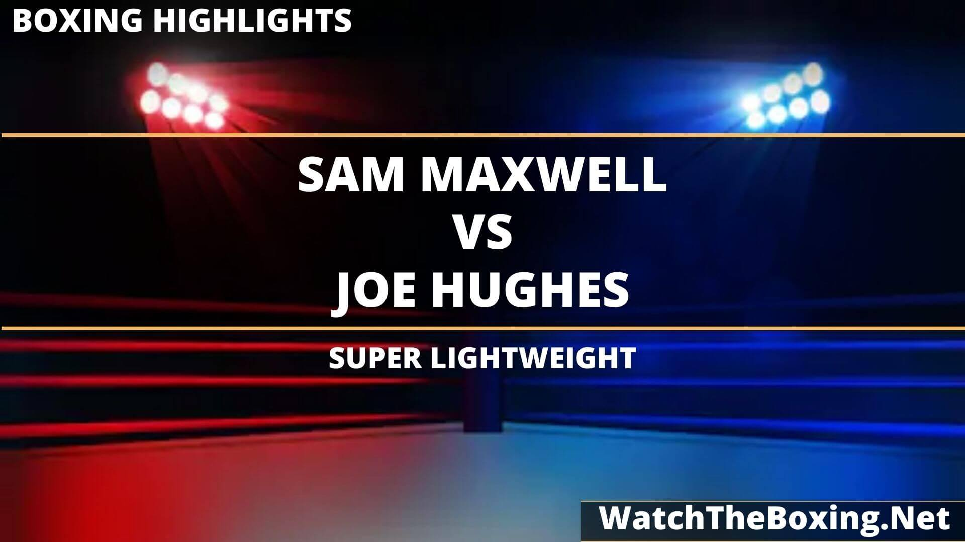 Sam Maxwell Vs Joe Hughes Highlights 2020