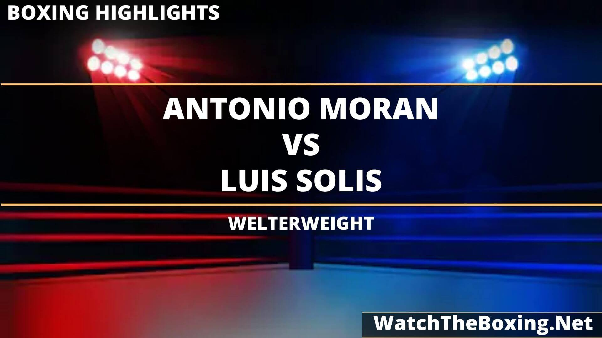 Antonio Moran Vs Luis Solis Highlights 2020 Welterweight
