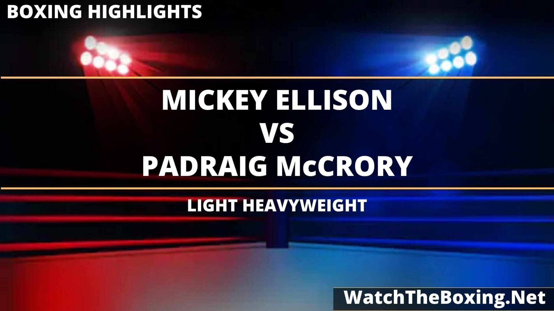 Mickey Ellison Vs Padraig McCrory Highlights 2020 Light Heavyweight