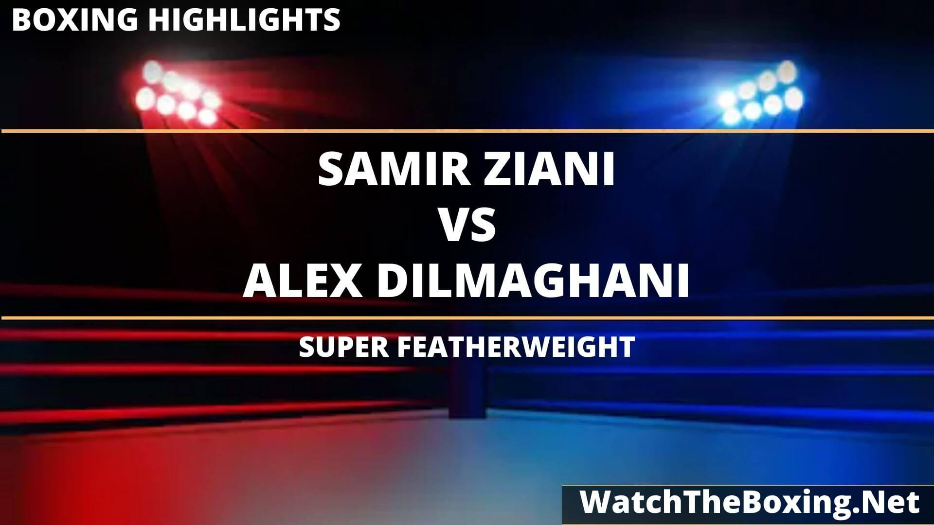 Samir Ziani Vs Alex Dilmaghani Highlights 2020 Super Featherweight
