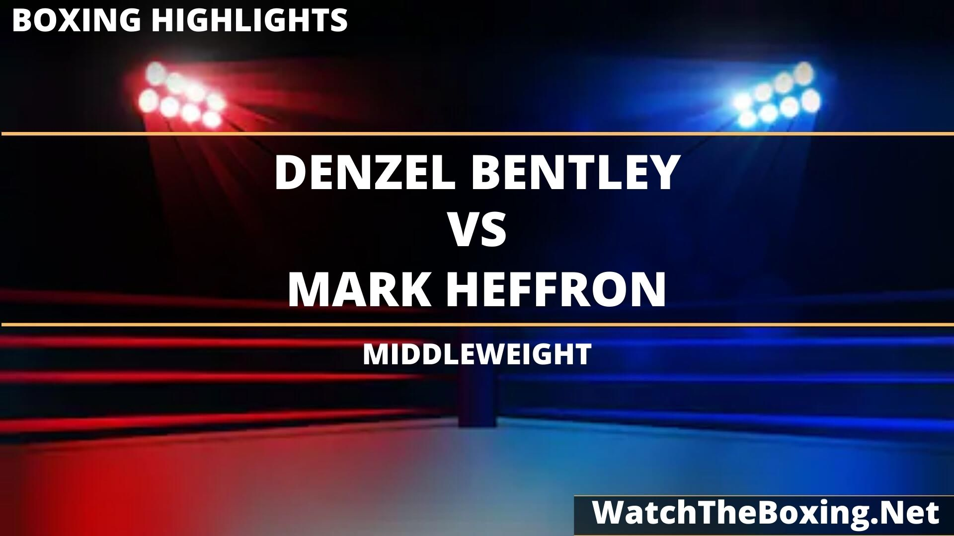 Denzel Bentley Vs Mark Heffron Highlights 2020 Middleweight