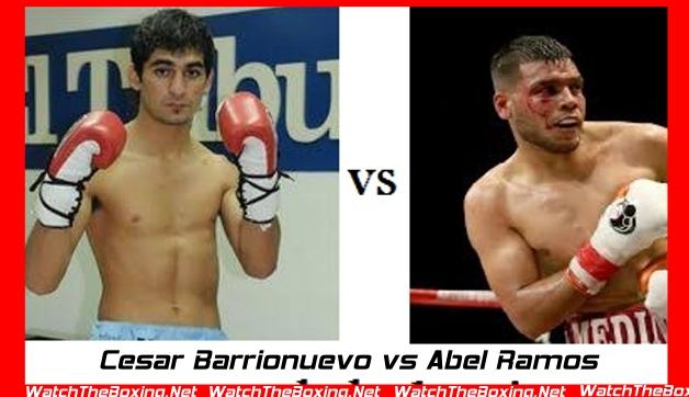 Cesar Barrionuevo vs Abel Ramos Boxing Live